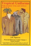 Tropical Uniforms Of German Army & Air Force - Figueroa - Reddick Militaria