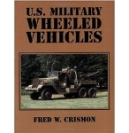US Military Wheeled Vehicles- Fred W. Crismon - Reddick Militaria
